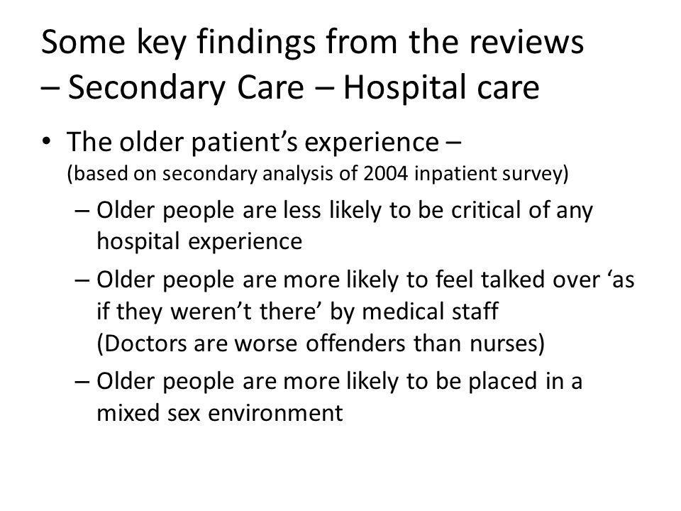 Some key findings from the reviews – Secondary Care – Hospital care The older patient's experience – (based on secondary analysis of 2004 inpatient su