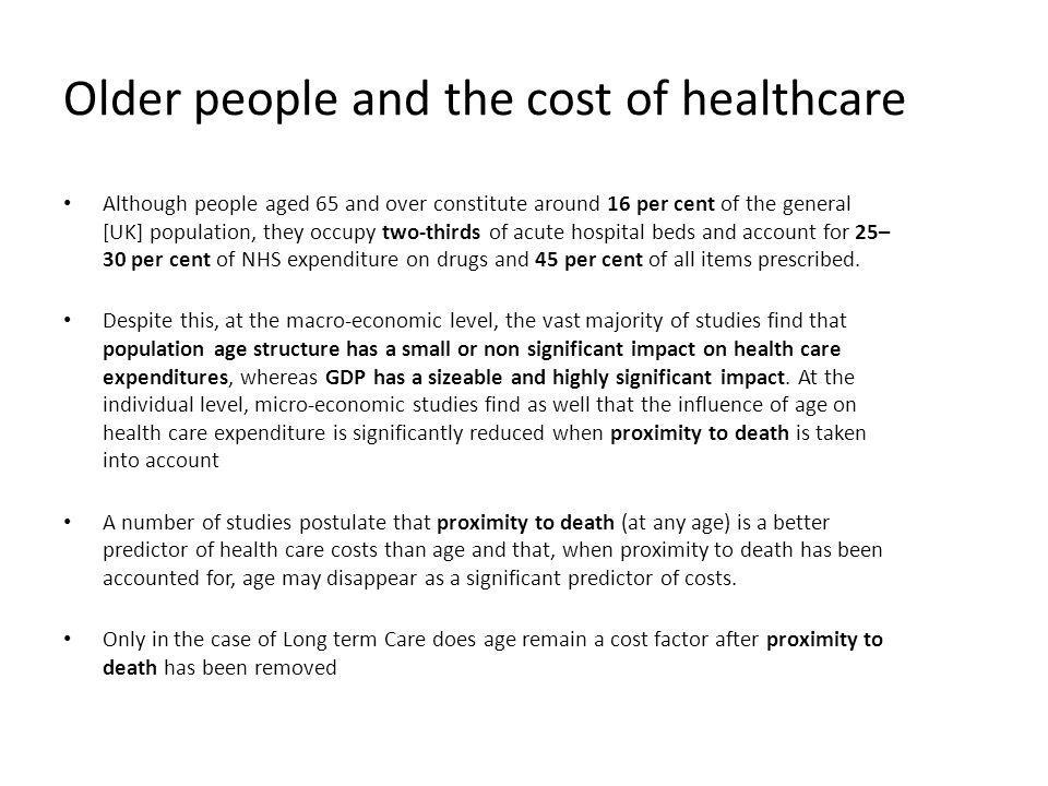Older people and the cost of healthcare Although people aged 65 and over constitute around 16 per cent of the general [UK] population, they occupy two