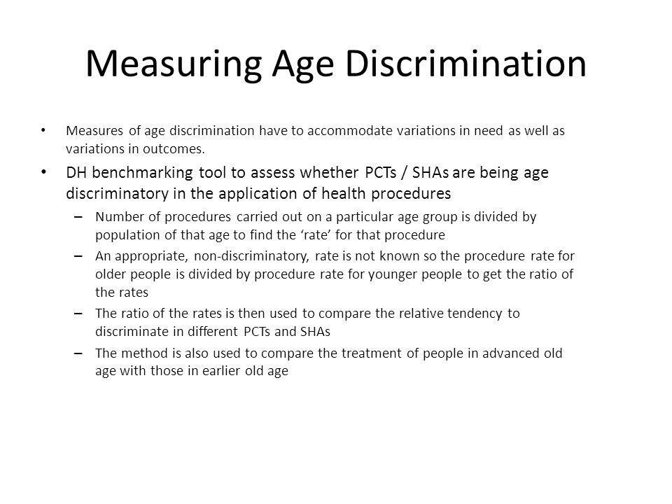 Measuring Age Discrimination Measures of age discrimination have to accommodate variations in need as well as variations in outcomes.