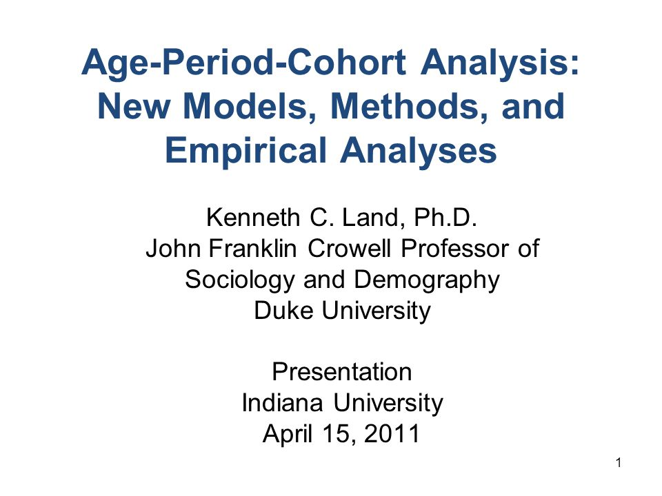 1 Age-Period-Cohort Analysis: New Models, Methods, and Empirical Analyses Kenneth C.