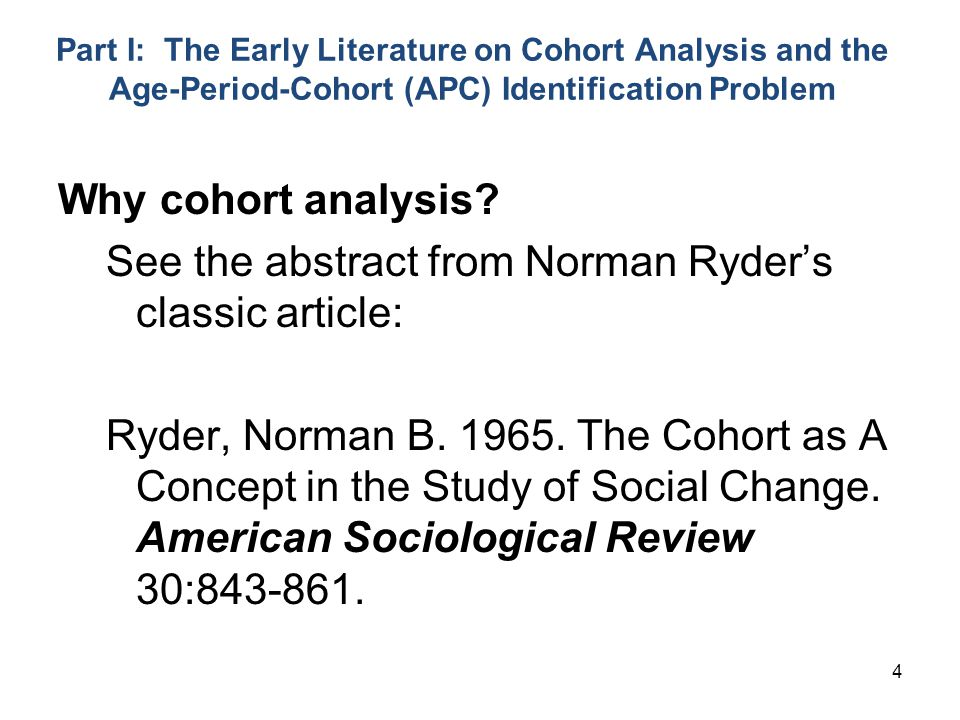 4 Part I: The Early Literature on Cohort Analysis and the Age-Period-Cohort (APC) Identification Problem Why cohort analysis.