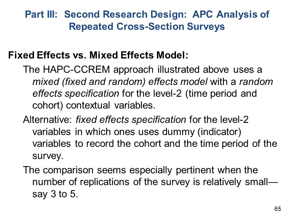 65 Part III: Second Research Design: APC Analysis of Repeated Cross-Section Surveys Fixed Effects vs.
