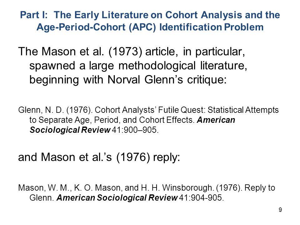 9 Part I: The Early Literature on Cohort Analysis and the Age-Period-Cohort (APC) Identification Problem The Mason et al.