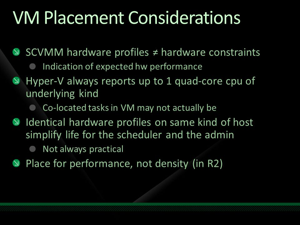 VM Placement Considerations SCVMM hardware profiles ≠ hardware constraints Indication of expected hw performance Hyper-V always reports up to 1 quad-c
