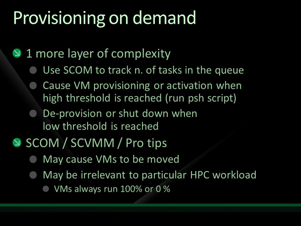 Provisioning on demand 1 more layer of complexity Use SCOM to track n.