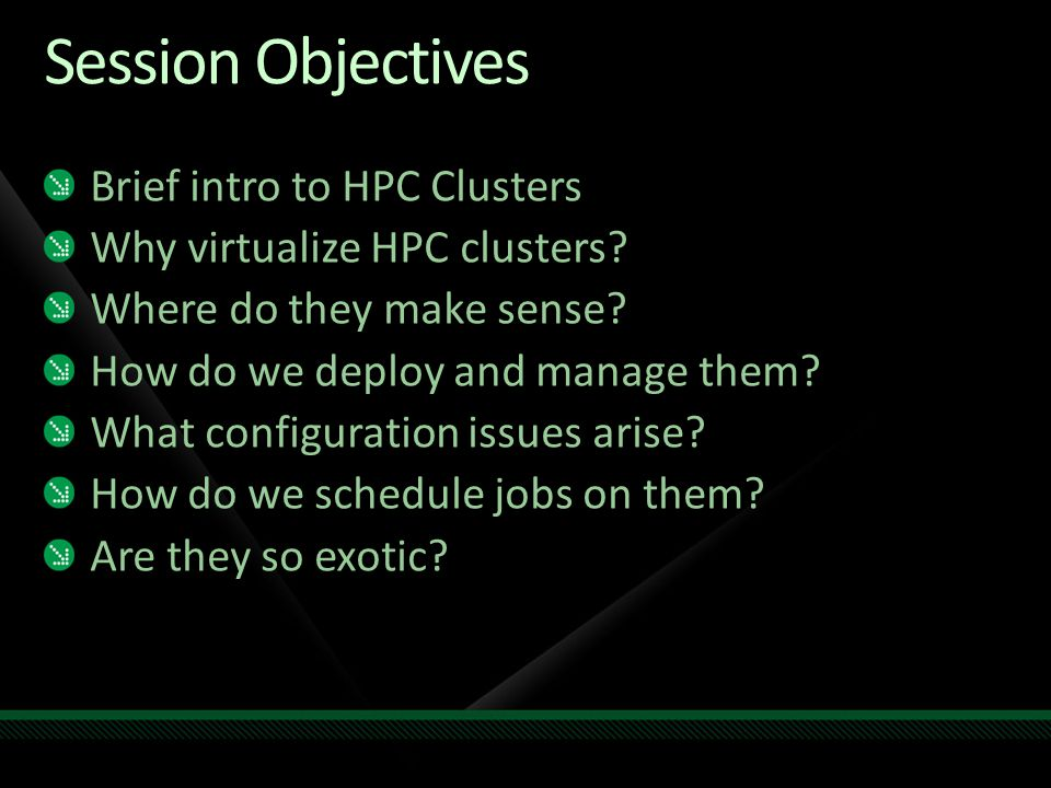 Session Objectives Brief intro to HPC Clusters Why virtualize HPC clusters? Where do they make sense? How do we deploy and manage them? What configura
