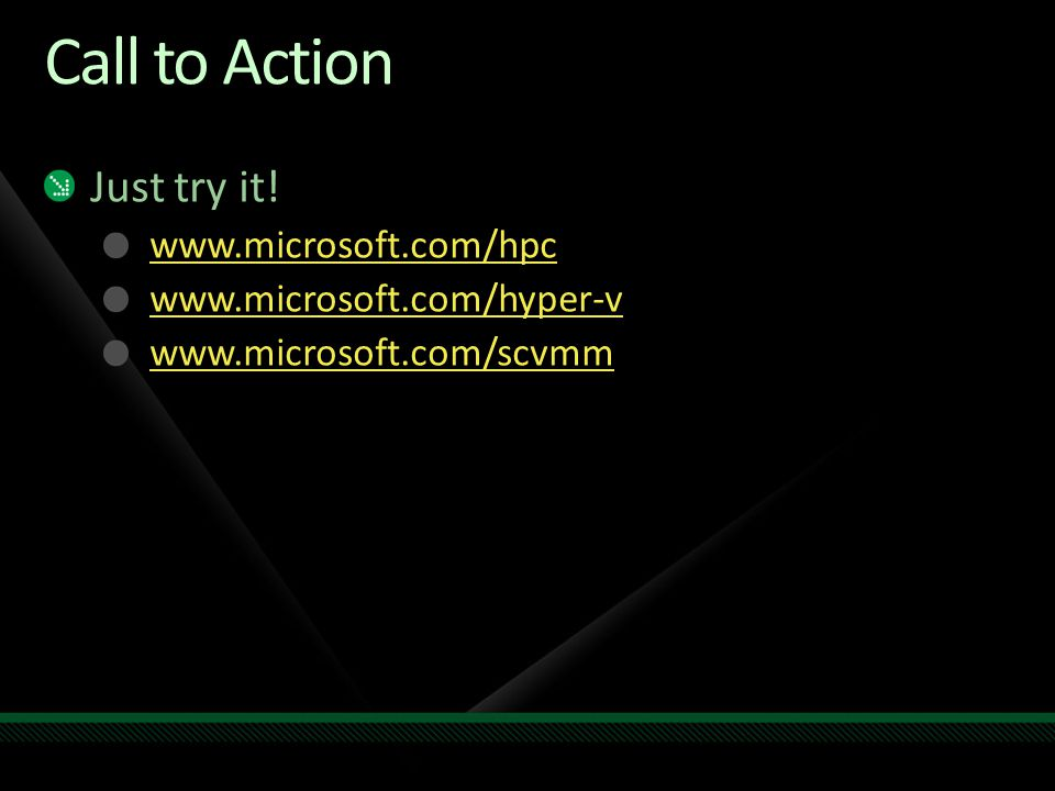 Call to Action Just try it! www.microsoft.com/hpc www.microsoft.com/hyper-v www.microsoft.com/scvmm