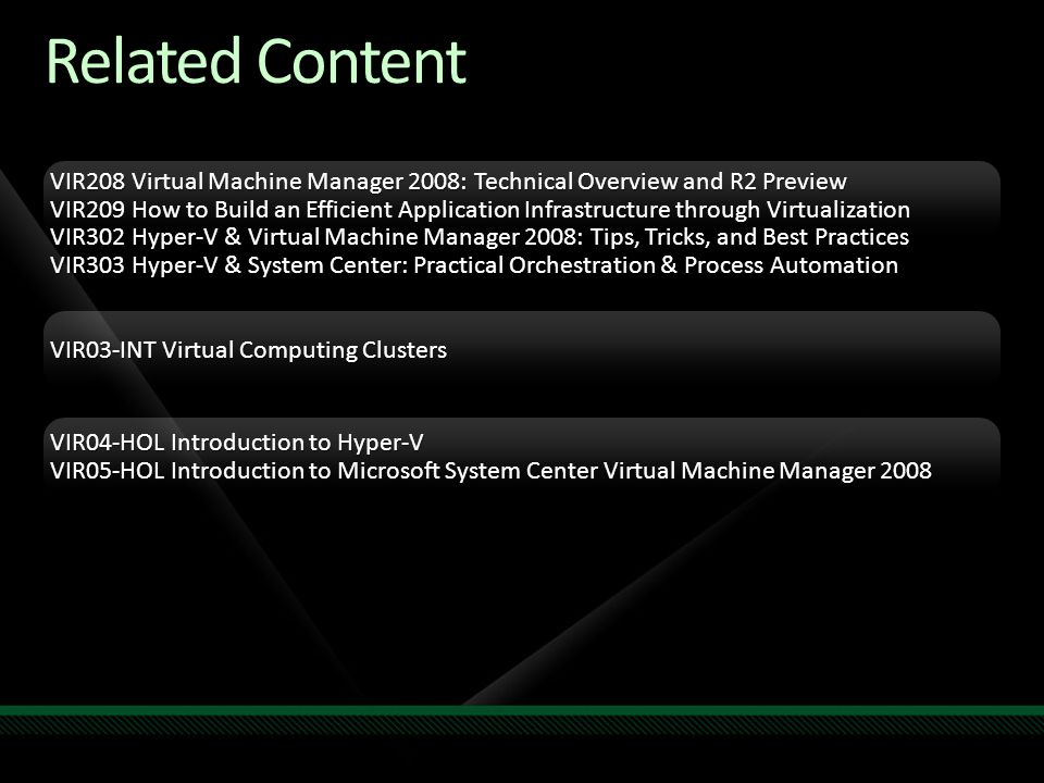 Related Content VIR208 Virtual Machine Manager 2008: Technical Overview and R2 Preview VIR209 How to Build an Efficient Application Infrastructure thr