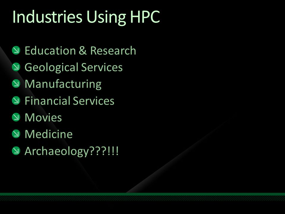 Industries Using HPC Education & Research Geological Services Manufacturing Financial Services Movies Medicine Archaeology???!!!
