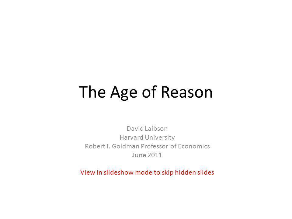 The Age of Reason David Laibson Harvard University Robert I.