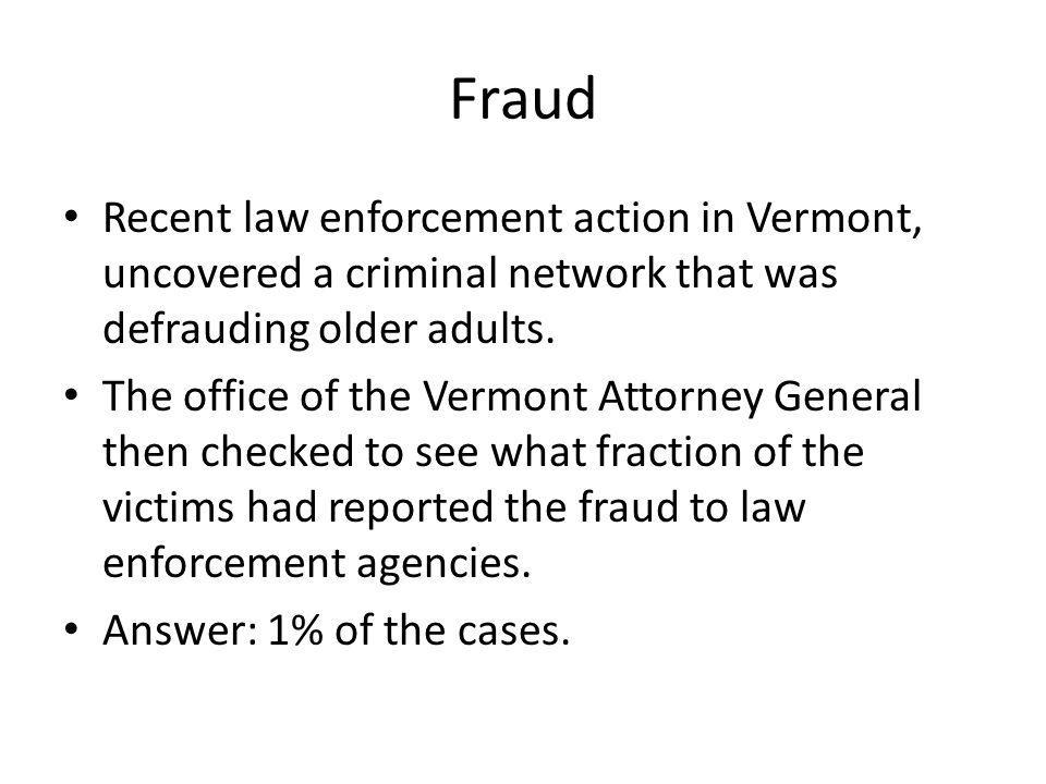 Fraud Recent law enforcement action in Vermont, uncovered a criminal network that was defrauding older adults.