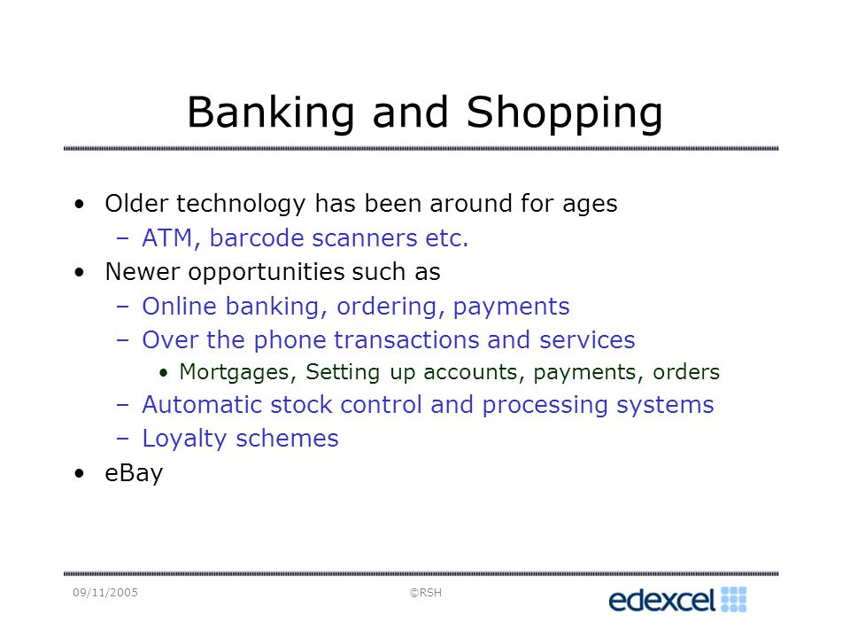 09/11/2005©RSH Banking and Shopping Older technology has been around for ages –ATM, barcode scanners etc.