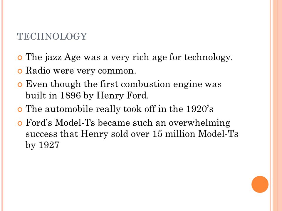 TECHNOLOGY The jazz Age was a very rich age for technology.