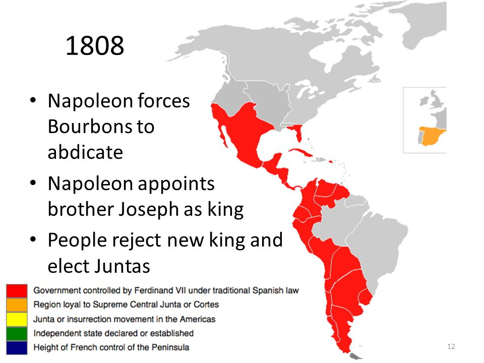 12 1808 Napoleon forces Bourbons to abdicate Napoleon appoints brother Joseph as king People reject new king and elect Juntas