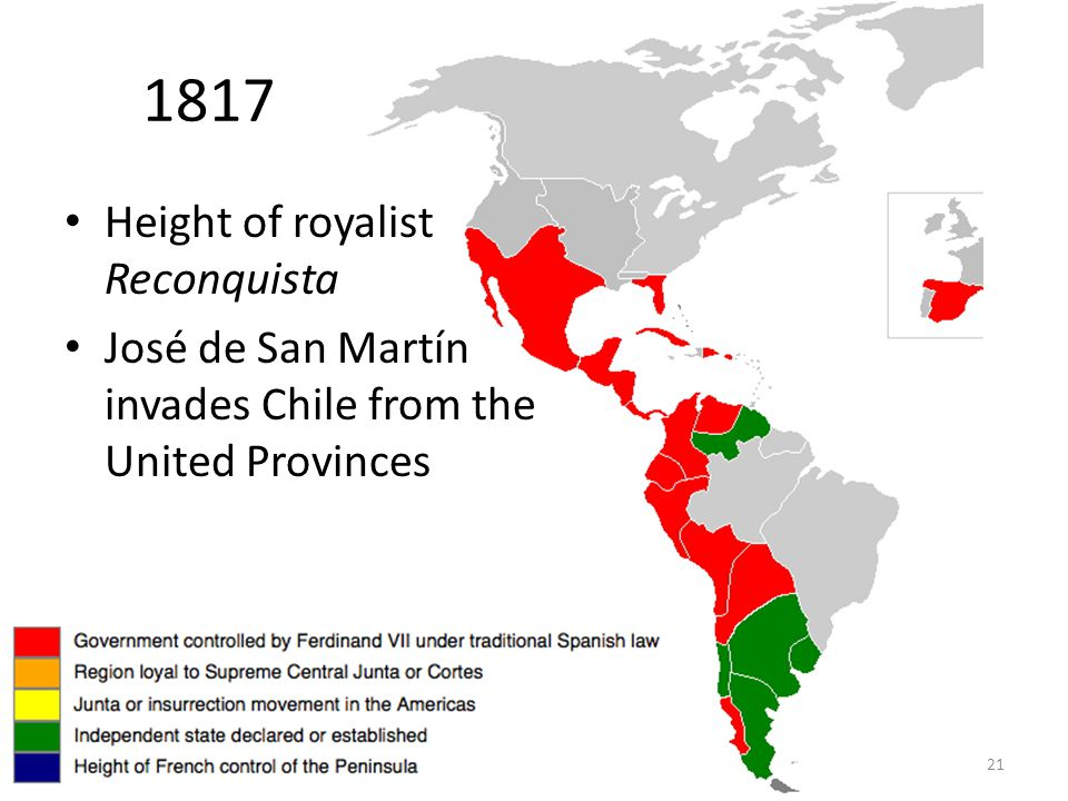 21 1817 Height of royalist Reconquista José de San Martín invades Chile from the United Provinces