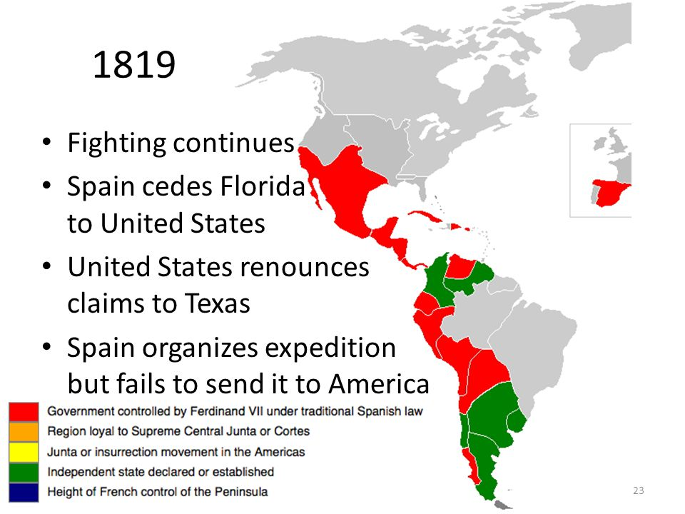 23 1819 Fighting continues Spain cedes Florida to United States United States renounces claims to Texas Spain organizes expedition but fails to send it to America