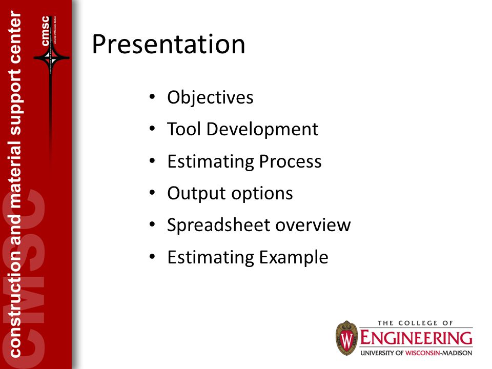 Presentation Objectives Tool Development Estimating Process Output options Spreadsheet overview Estimating Example