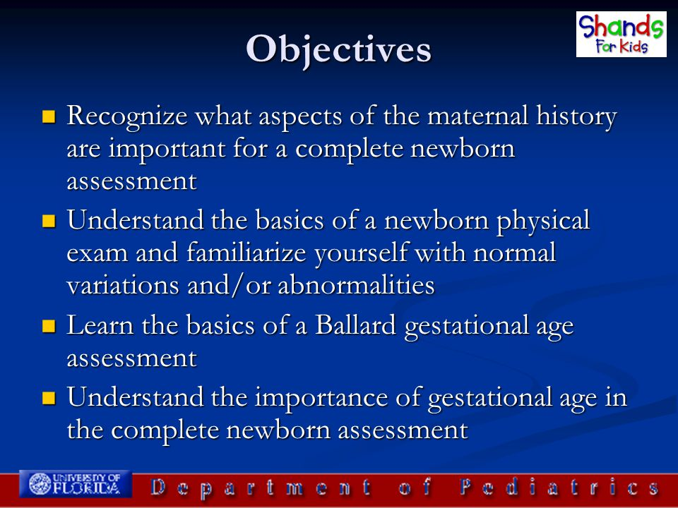 Objectives Recognize what aspects of the maternal history are important for a complete newborn assessment Recognize what aspects of the maternal histo