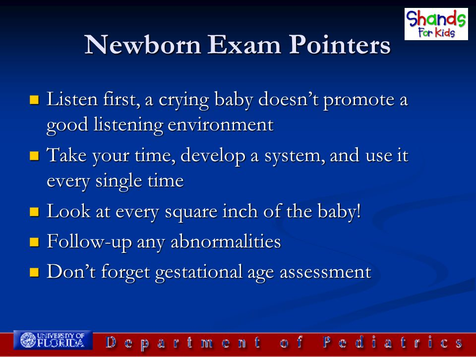 Newborn Exam Pointers Listen first, a crying baby doesn't promote a good listening environment Listen first, a crying baby doesn't promote a good list