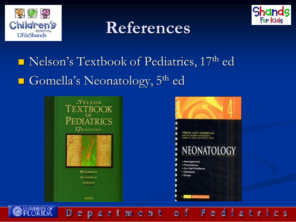 References Nelson's Textbook of Pediatrics, 17 th ed Nelson's Textbook of Pediatrics, 17 th ed Gomella's Neonatology, 5 th ed Gomella's Neonatology, 5