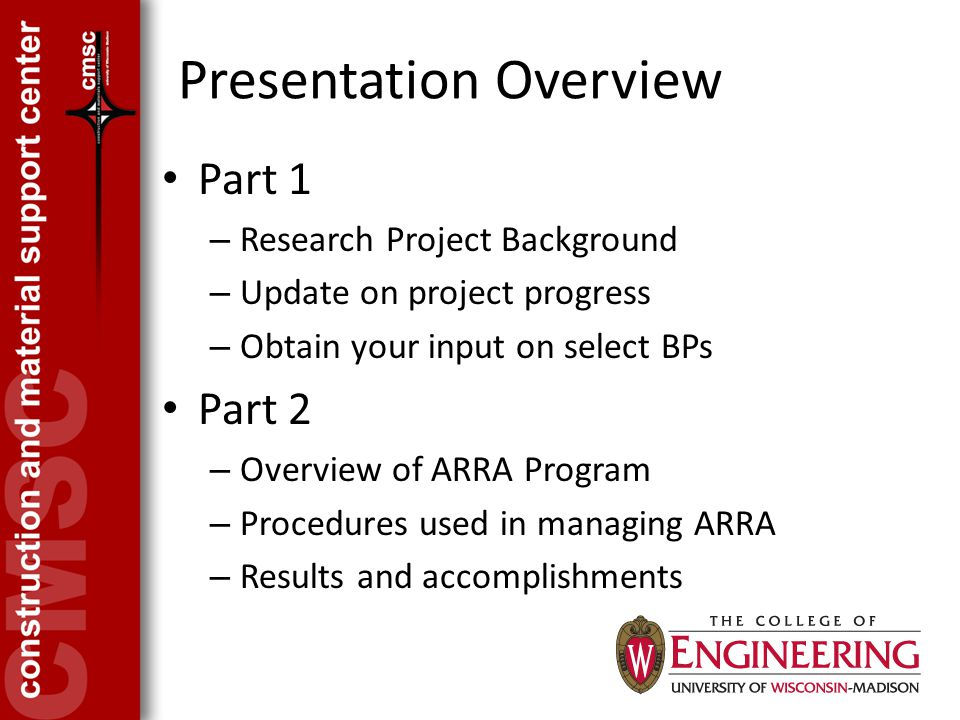 Presentation Overview Part 1 – Research Project Background – Update on project progress – Obtain your input on select BPs Part 2 – Overview of ARRA Program – Procedures used in managing ARRA – Results and accomplishments
