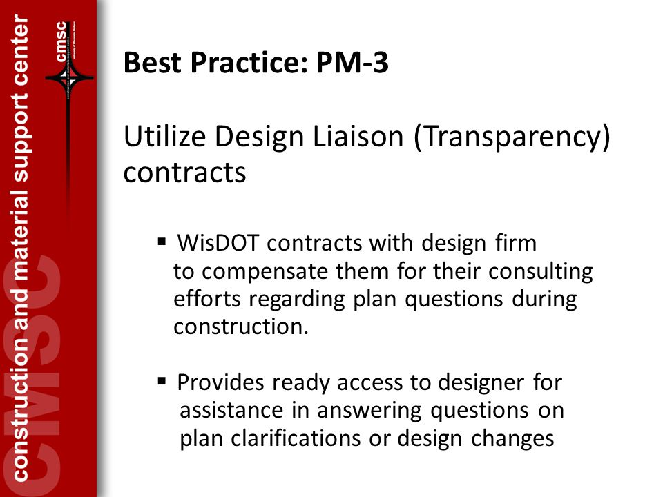 Best Practice: PM-3 Utilize Design Liaison (Transparency) contracts  WisDOT contracts with design firm to compensate them for their consulting efforts regarding plan questions during construction.