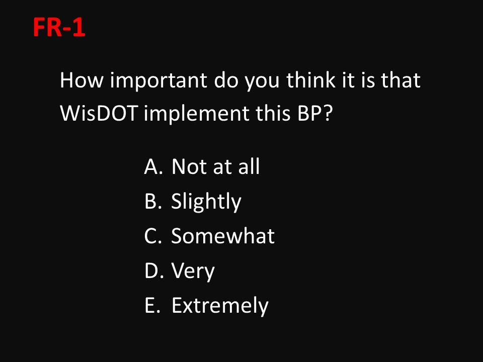 FR-1 How important do you think it is that WisDOT implement this BP.