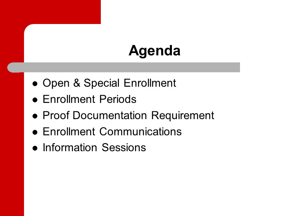 Agenda Open & Special Enrollment Enrollment Periods Proof Documentation Requirement Enrollment Communications Information Sessions