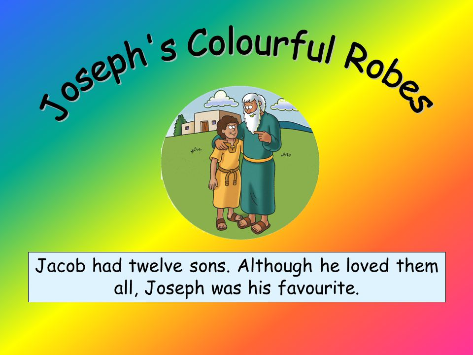 2. Pharaoh's Dreams 1. Joseph's Colourful Robe 3. Joseph Saves His Family Click here to exit the presentation