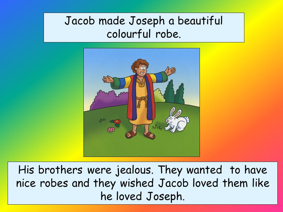 Jacob had twelve sons. Although he loved them all, Joseph was his favourite.
