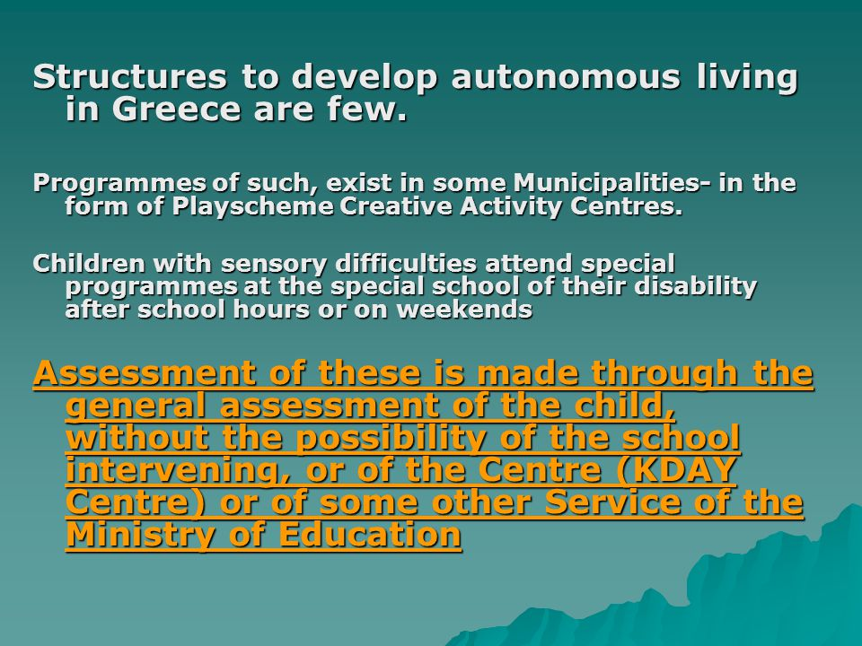 Structures to develop autonomous living in Greece are few. Programmes of such, exist in some Municipalities- in the form of Playscheme Creative Activi