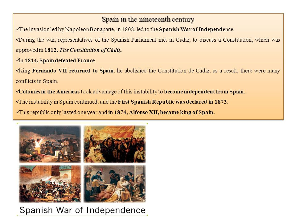 Spain in the nineteenth century The invasion led by Napoleon Bonaparte, in 1808, led to the Spanish War of Independence.