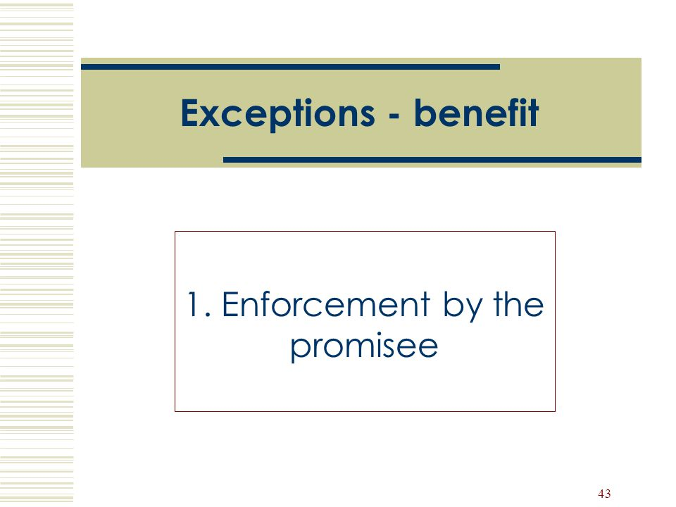 43 Exceptions - benefit 1. Enforcement by the promisee