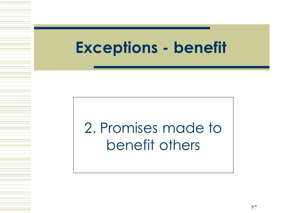 57 Exceptions - benefit 2. Promises made to benefit others