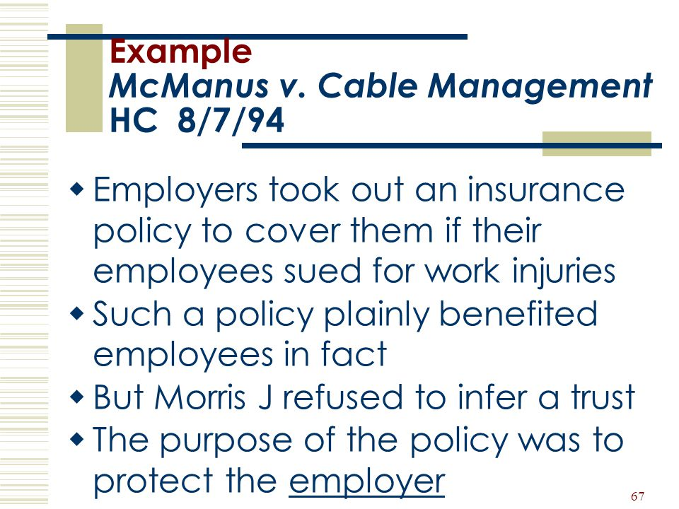 67 Example McManus v. Cable Management HC 8/7/94  Employers took out an insurance policy to cover them if their employees sued for work injuries  Su