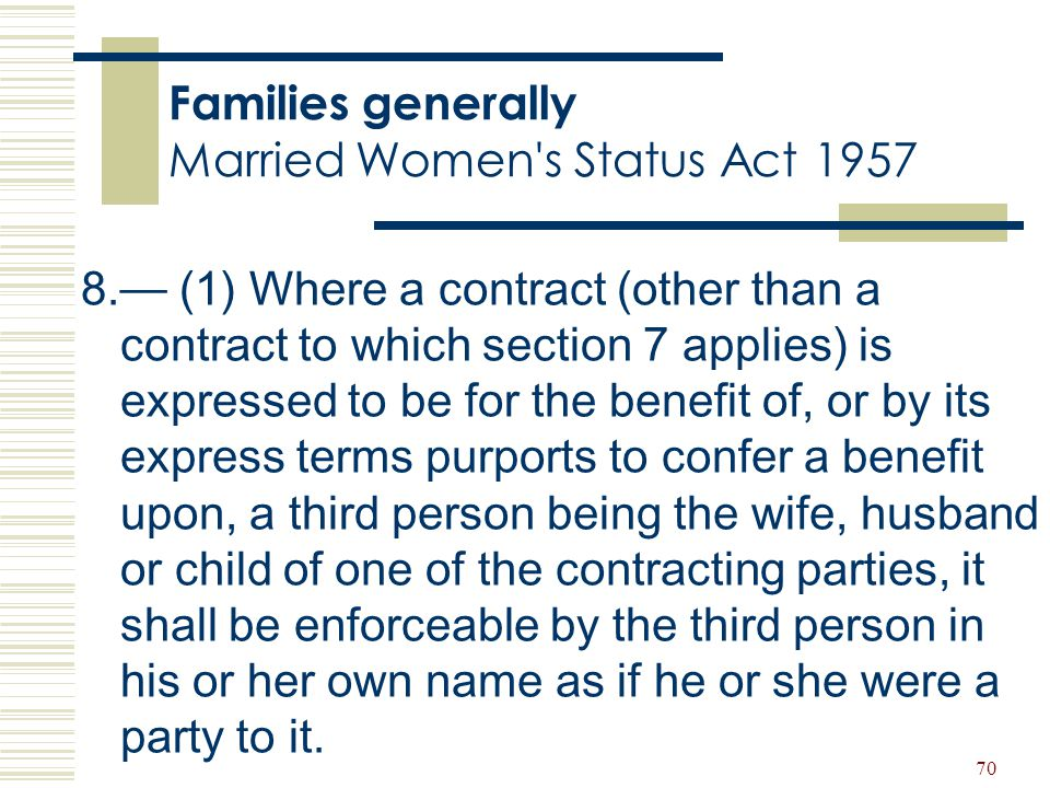 70 Families generally Married Women's Status Act 1957 8. — (1) Where a contract (other than a contract to which section 7 applies) is expressed to be