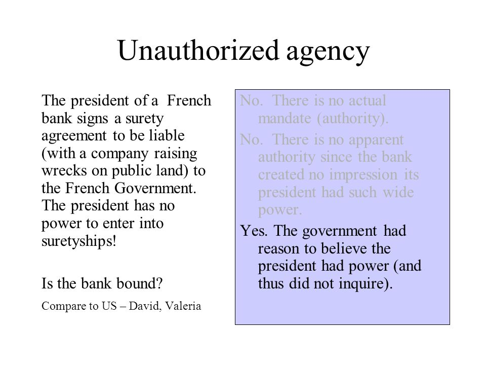 Unauthorized agency The president of a French bank signs a surety agreement to be liable (with a company raising wrecks on public land) to the French Government.
