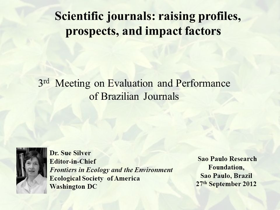 Scientific journals: raising profiles, prospects, and impact factors 3 rd Meeting on Evaluation and Performance of Brazilian Journals Dr.