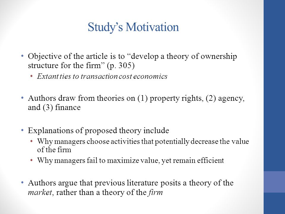 Conclusion Level of agency costs depends on…common law and human ingenuity in devising contracts Foundation of authors' arguments Authors focus on the 'firm' Despite inherent agency costs, creditors and investors accepted the corporate form (at the time of writing) In what ways does analysis apply to other organizational forms?