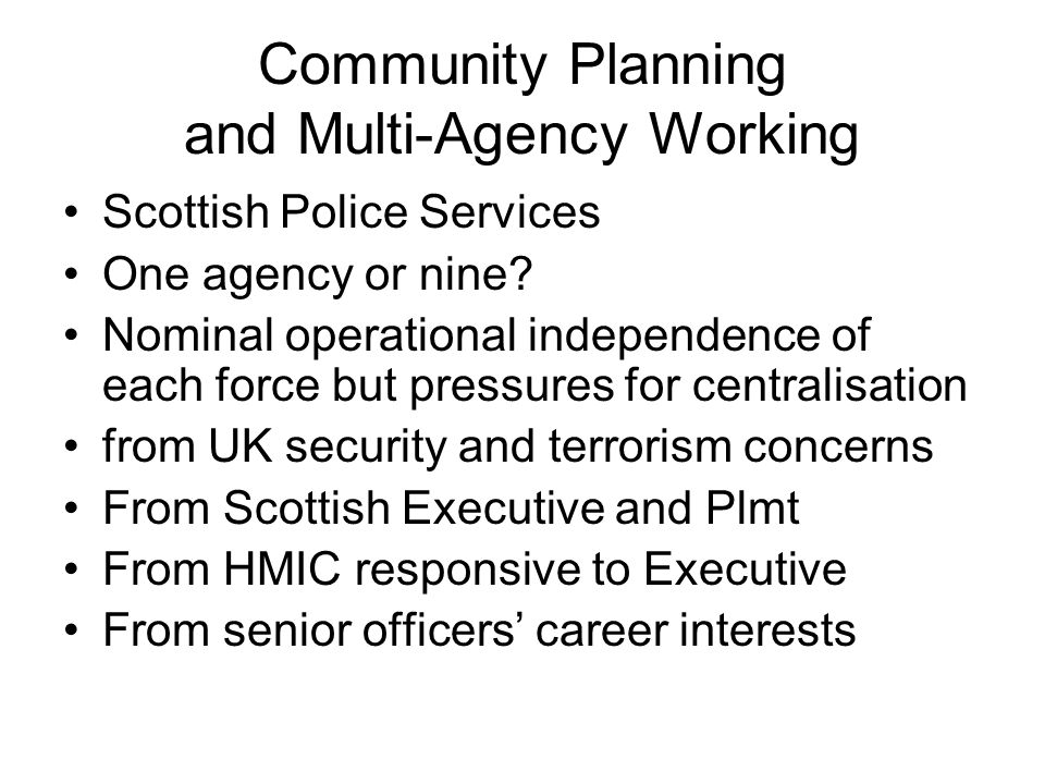 Community Planning and Multi-Agency Working Scottish Police Services One agency or nine.