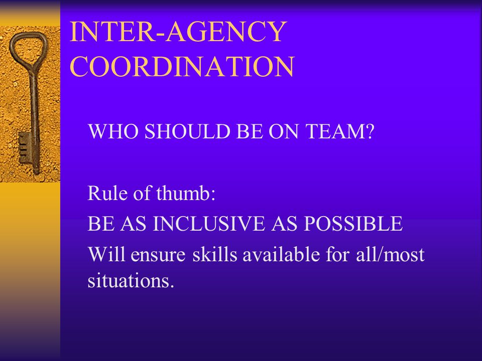 INTER-AGENCY COORDINATION WHO SHOULD BE ON TEAM.