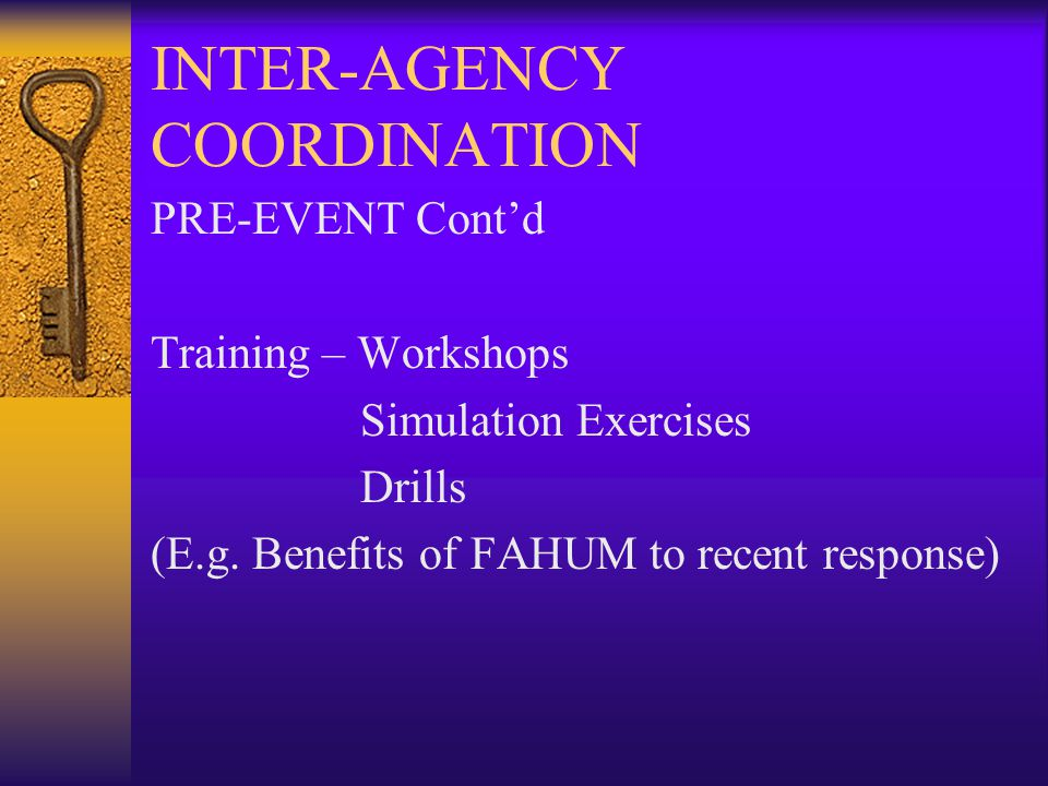 INTER-AGENCY COORDINATION PRE-EVENT Cont'd Training – Workshops Simulation Exercises Drills (E.g.