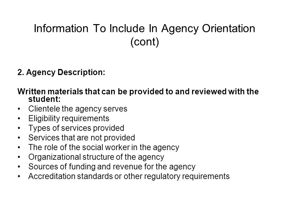 Information To Include In Agency Orientation (cont) 2. Agency Description: Written materials that can be provided to and reviewed with the student: Cl