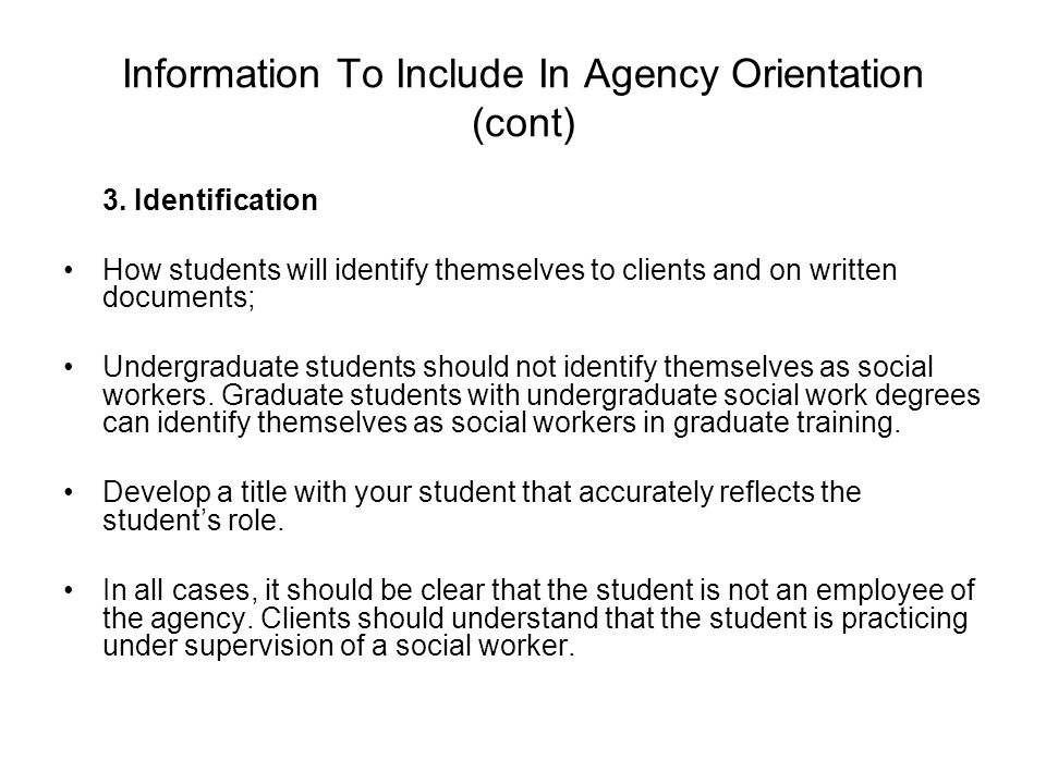Information To Include In Agency Orientation (cont) 3. Identification How students will identify themselves to clients and on written documents; Under