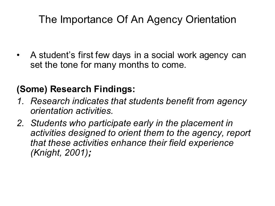 The Importance Of An Agency Orientation A student's first few days in a social work agency can set the tone for many months to come.