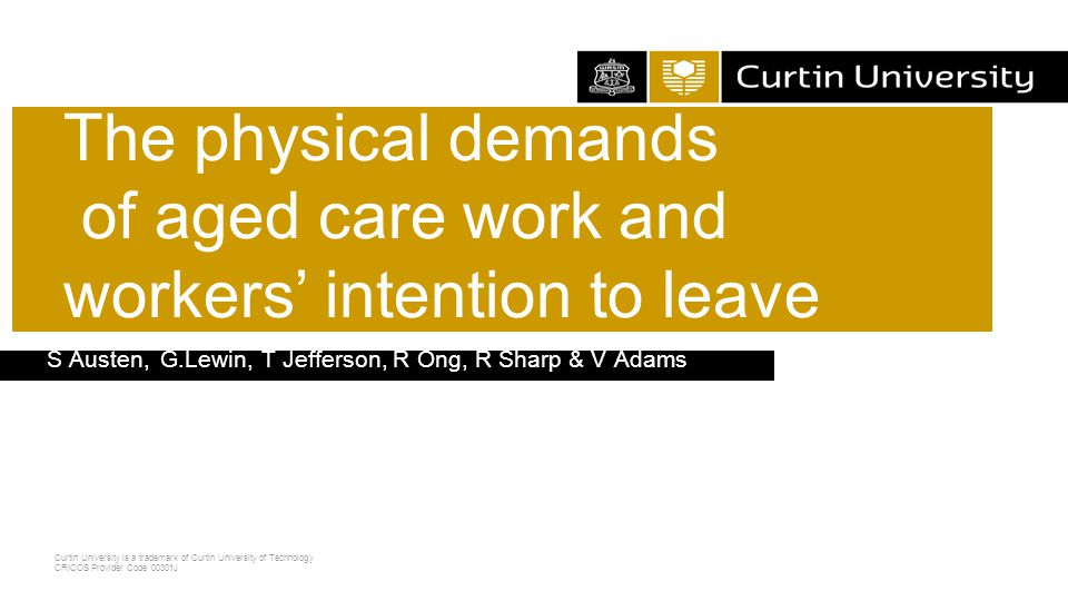 Curtin University is a trademark of Curtin University of Technology CRICOS Provider Code 00301J Q (to leavers): would any changes in the sector encouraged you to stay in aged care.