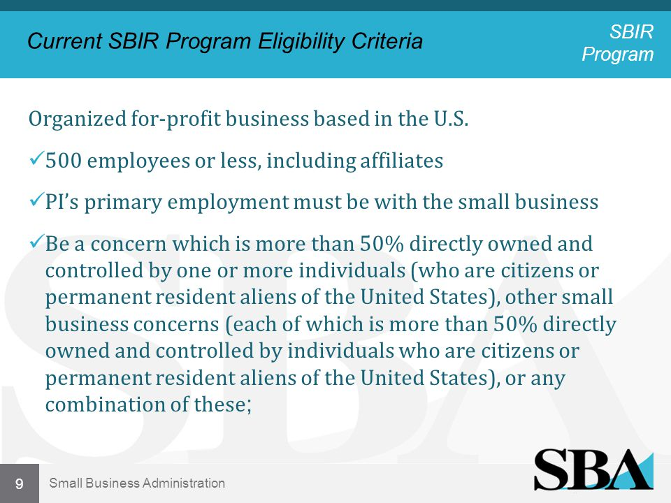 Small Business Administration Current SBIR Program Eligibility Criteria Be a joint venture in which each entity to the joint venture must meet the requirements set forth in paragraph (a)(1)(i) or (a)(1)(ii) of this section.