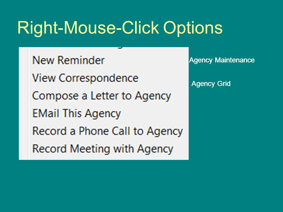 Right-Mouse-Click Options Agency Maintenance Agency Grid Agency Maintenance Agency Grid Agency Maintenance