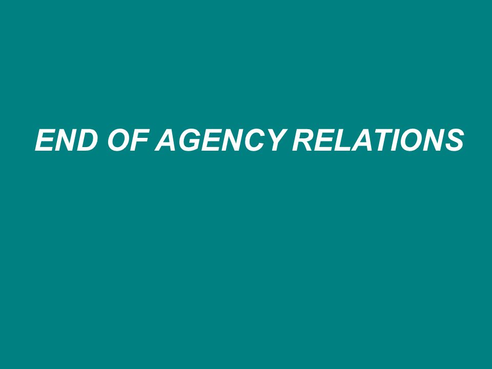 END OF AGENCY RELATIONS