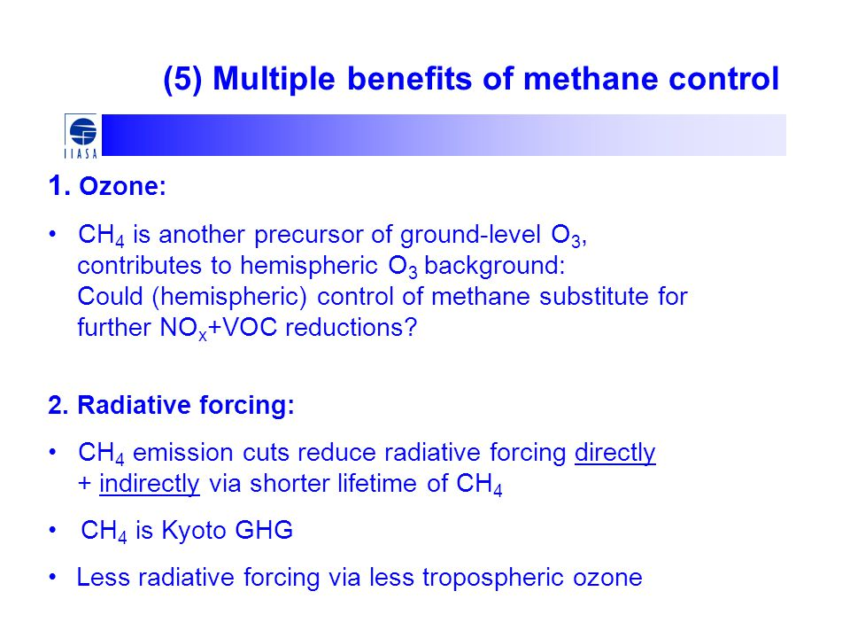 (5) Multiple benefits of methane control 1. Ozone: CH 4 is another precursor of ground-level O 3, contributes to hemispheric O 3 background: Could (he